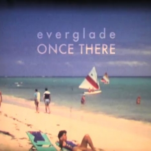 everglade - Once There